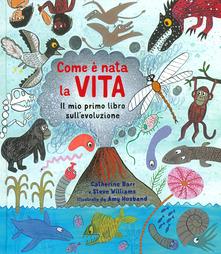 Book Cover: Come è nata la vita. Il mio primo libro sull'evoluzione.